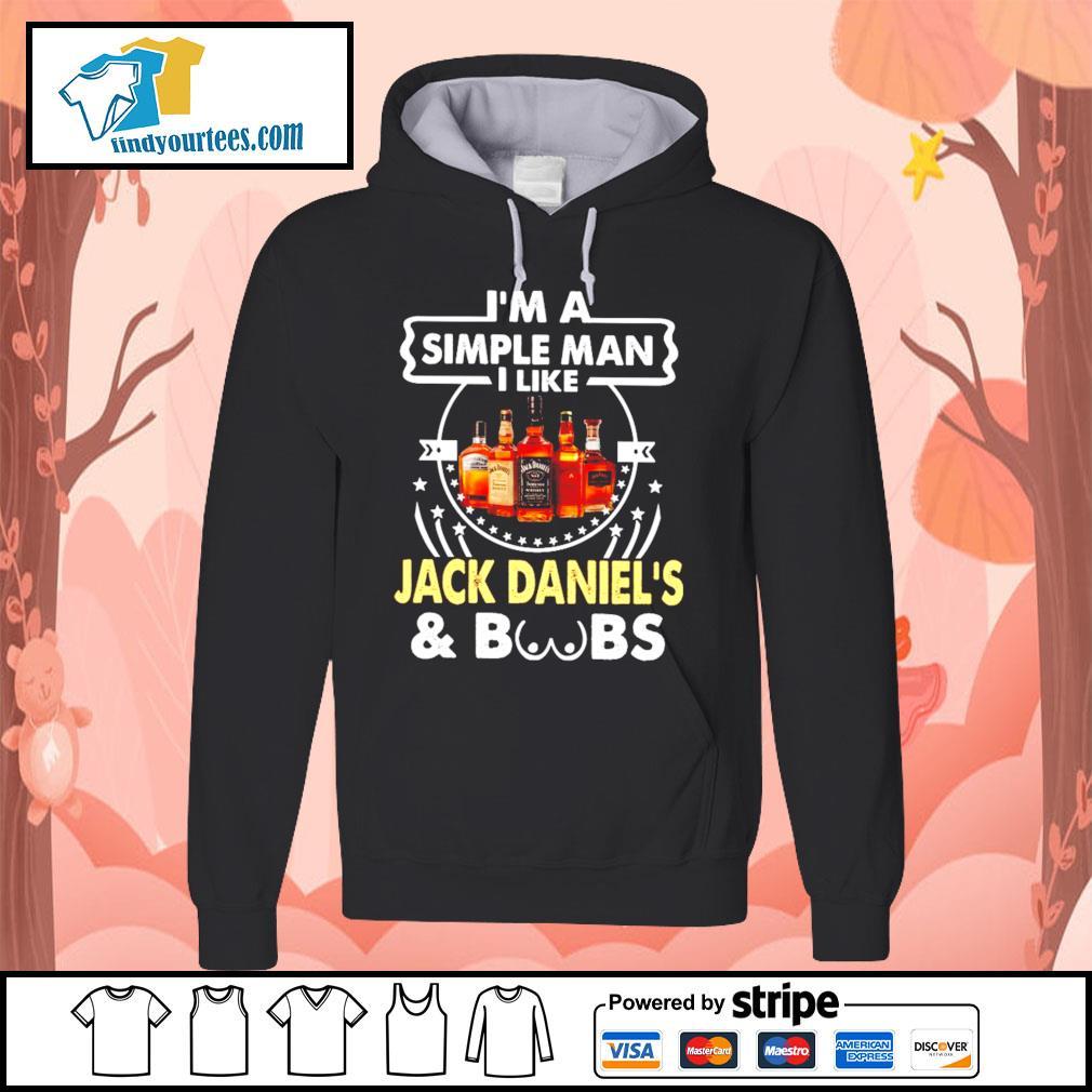 I'm a simple man I like Jack Daniel's and boobs s Hoodie