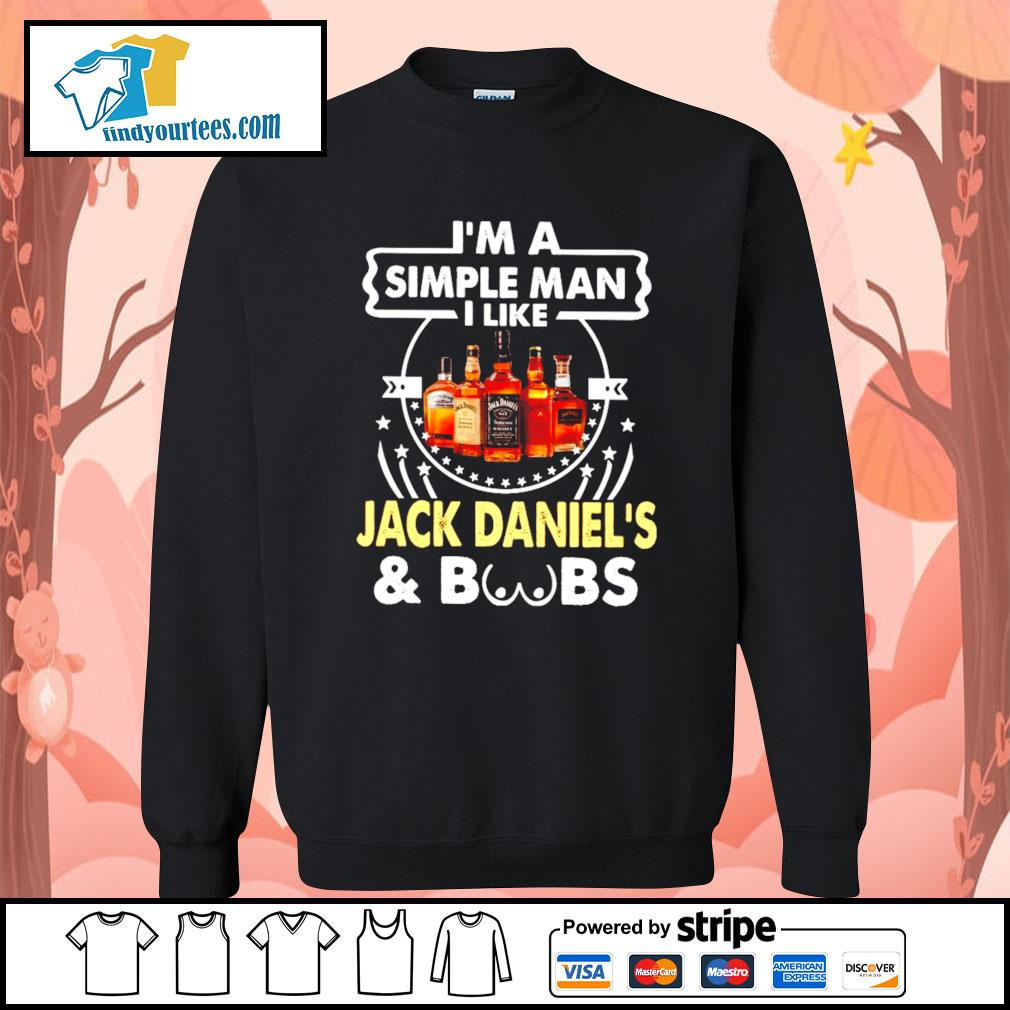 I'm a simple man I like Jack Daniel's and boobs s Sweater