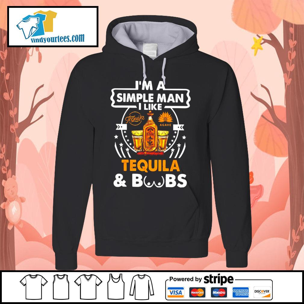 I'm a simple man I like Tequila and boobs s Hoodie