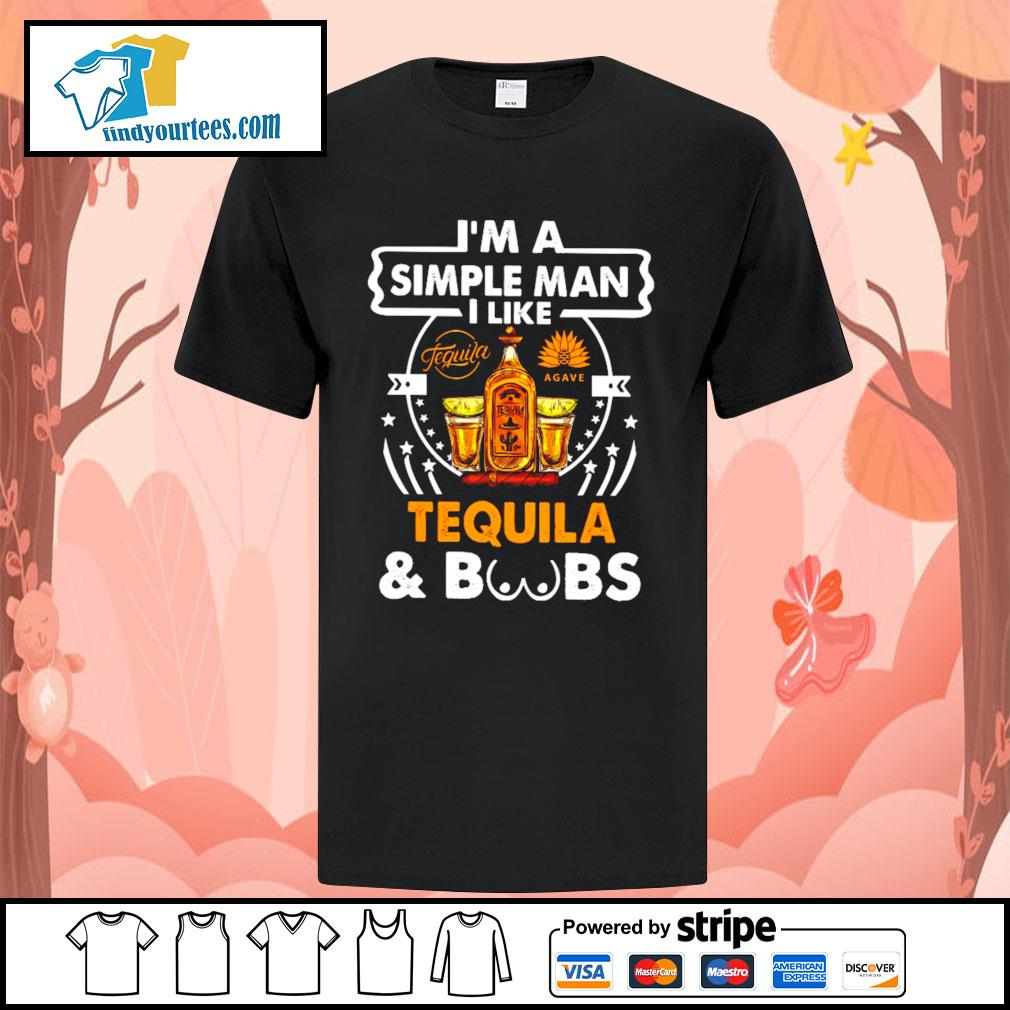 I'm a simple man I like Tequila and boobs shirt