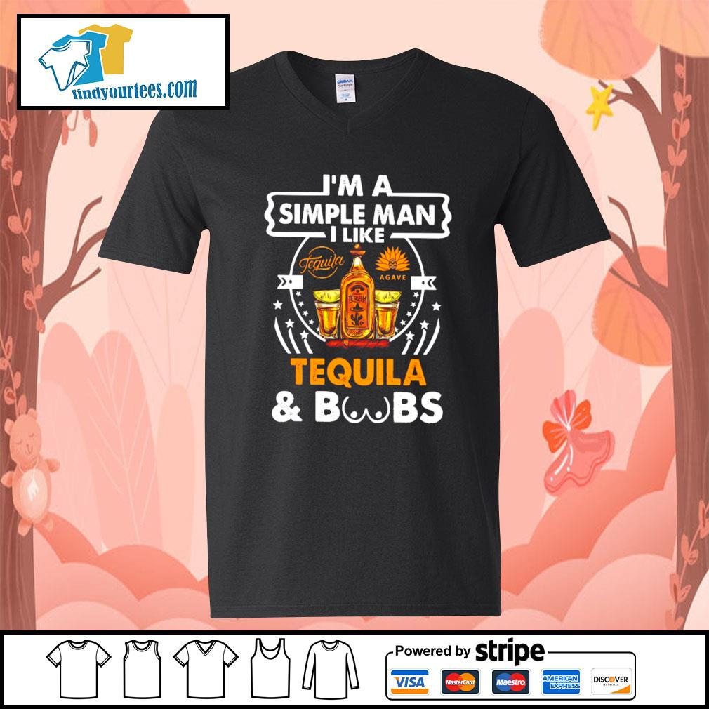 I'm a simple man I like Tequila and boobs s V-neck-T-shirt