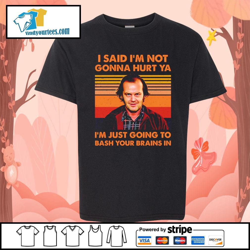 I said I'm not gonna hurt ya I'm just going to bash your brains in vintage s Kid-T-shirt