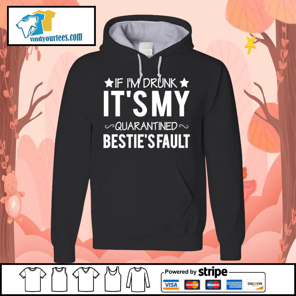 If I'm drunk it's my quarantined bestie's fault s Hoodie