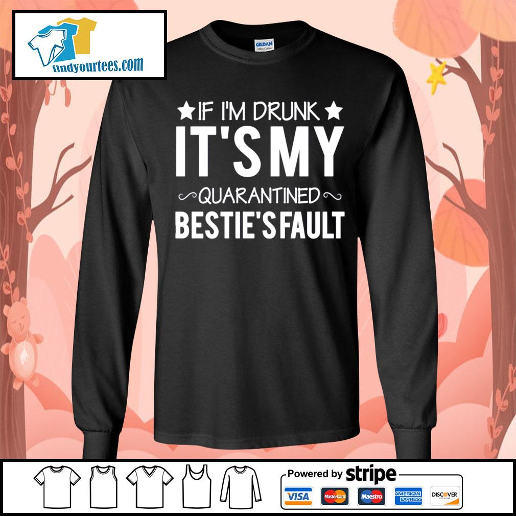 If I'm drunk it's my quarantined bestie's fault s Long-Sleeves-Tee