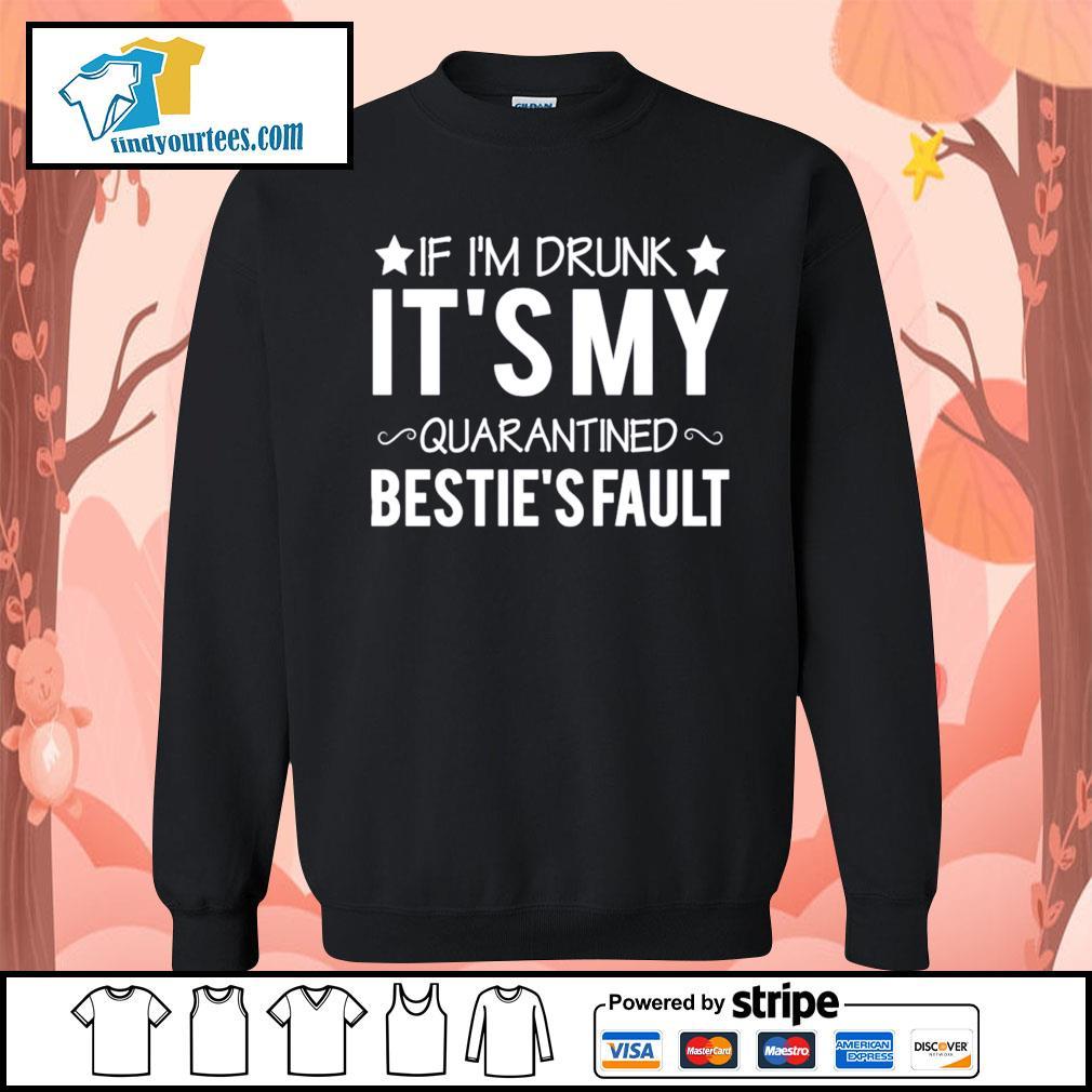 If I'm drunk it's my quarantined bestie's fault s Sweater