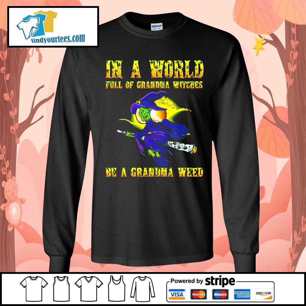 In a world full of grandma witches be a grandma weed Halloween s Long-Sleeves-Tee