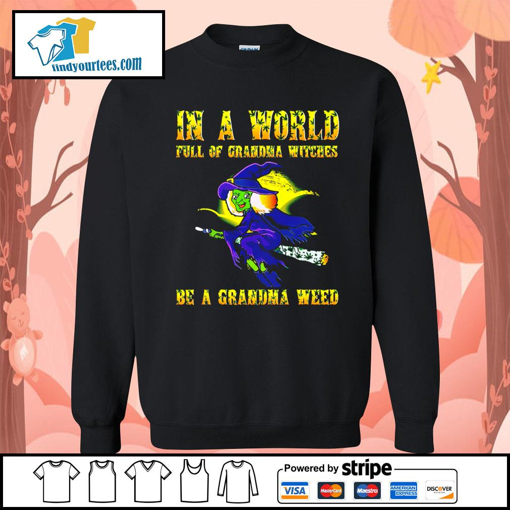 In a world full of grandma witches be a grandma weed Halloween s Sweater