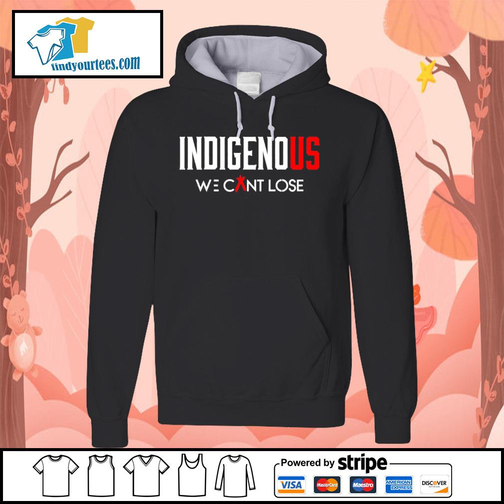 Indigenous we can't lose s Hoodie