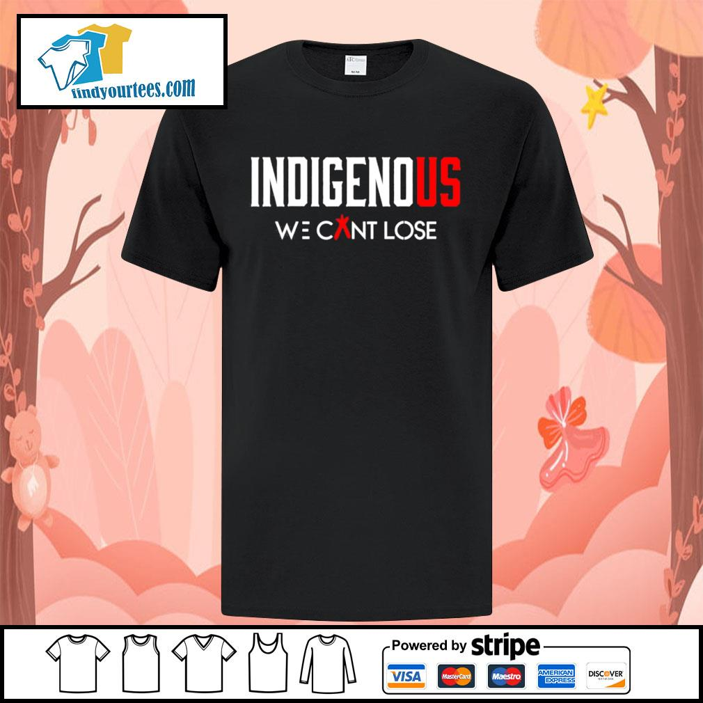 Indigenous we can't lose shirt