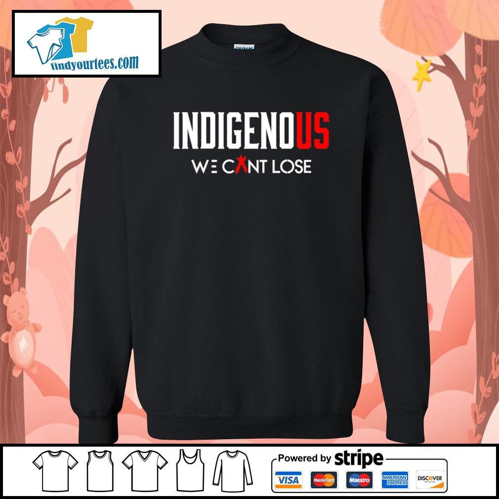 Indigenous we can't lose s Sweater