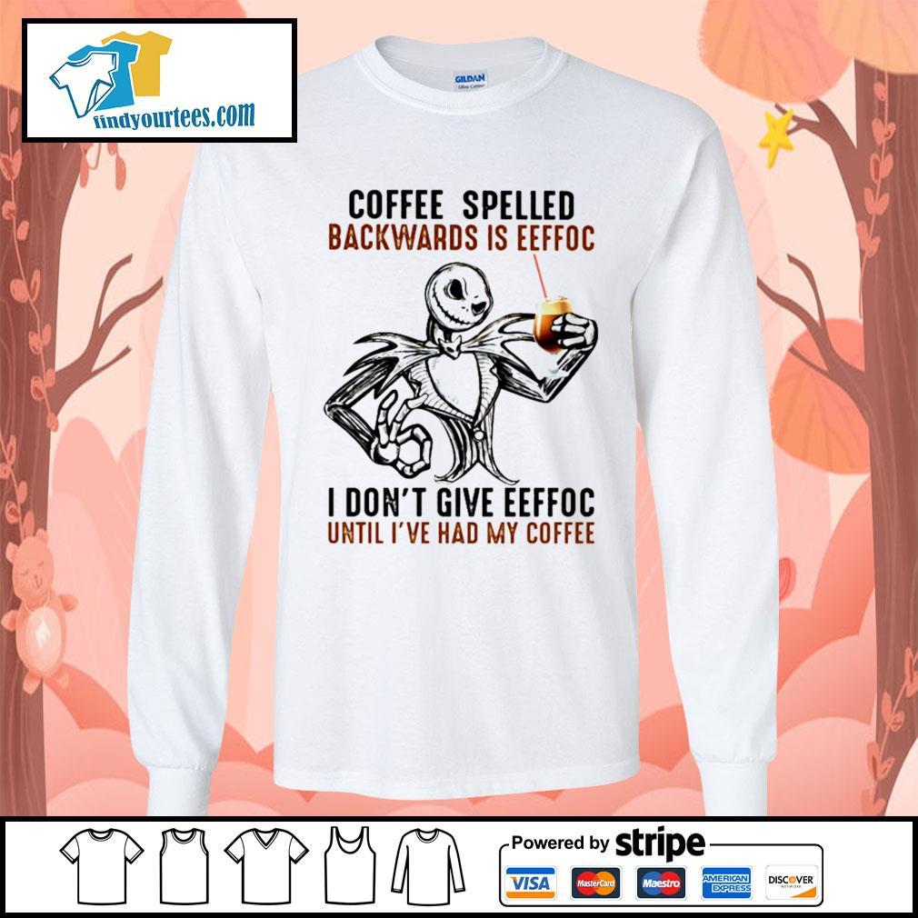Jack Skellington coffee spelled backwards is eeffoc I don't give eeffoc s Long-Sleeves-Tee