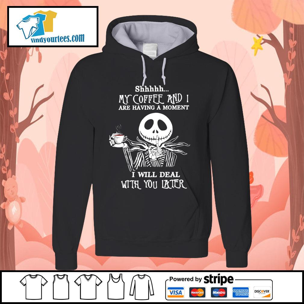 Jack Skellington shhhhh my coffee and I are having a moment I will deal s Hoodie