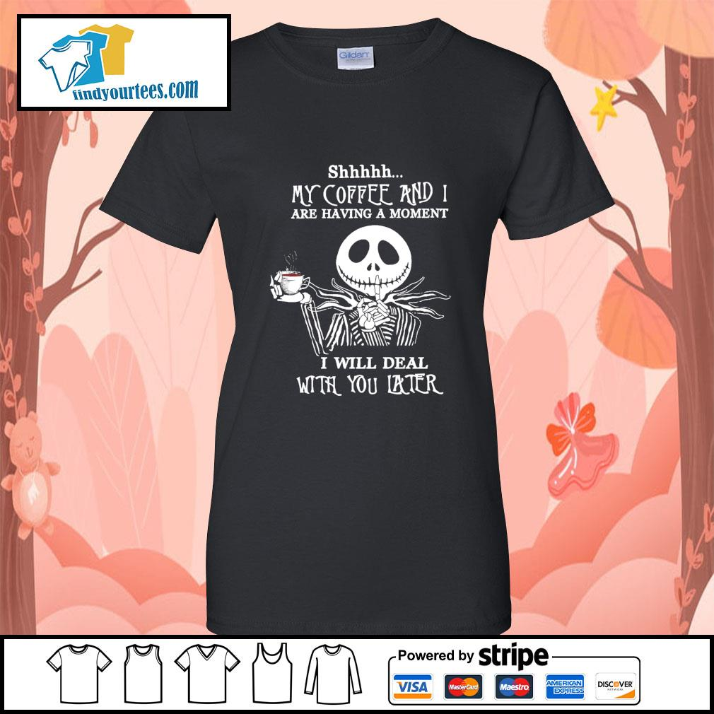 Jack Skellington shhhhh my coffee and I are having a moment I will deal s Ladies-Tee
