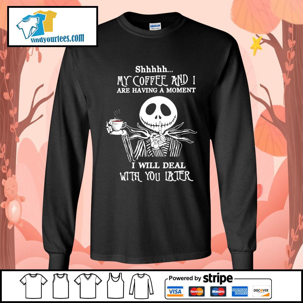Jack Skellington shhhhh my coffee and I are having a moment I will deal s Long-Sleeves-Tee