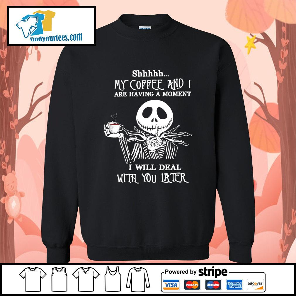 Jack Skellington shhhhh my coffee and I are having a moment I will deal s Sweater
