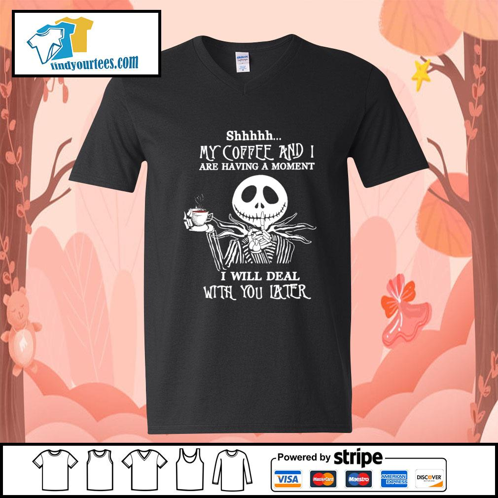 Jack Skellington shhhhh my coffee and I are having a moment I will deal s V-neck-T-shirt