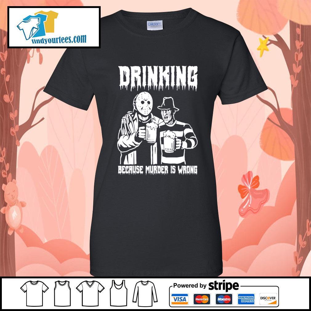 Jason Voorhees and Freddy Krueger drinking because murder is wrong s Ladies-Tee