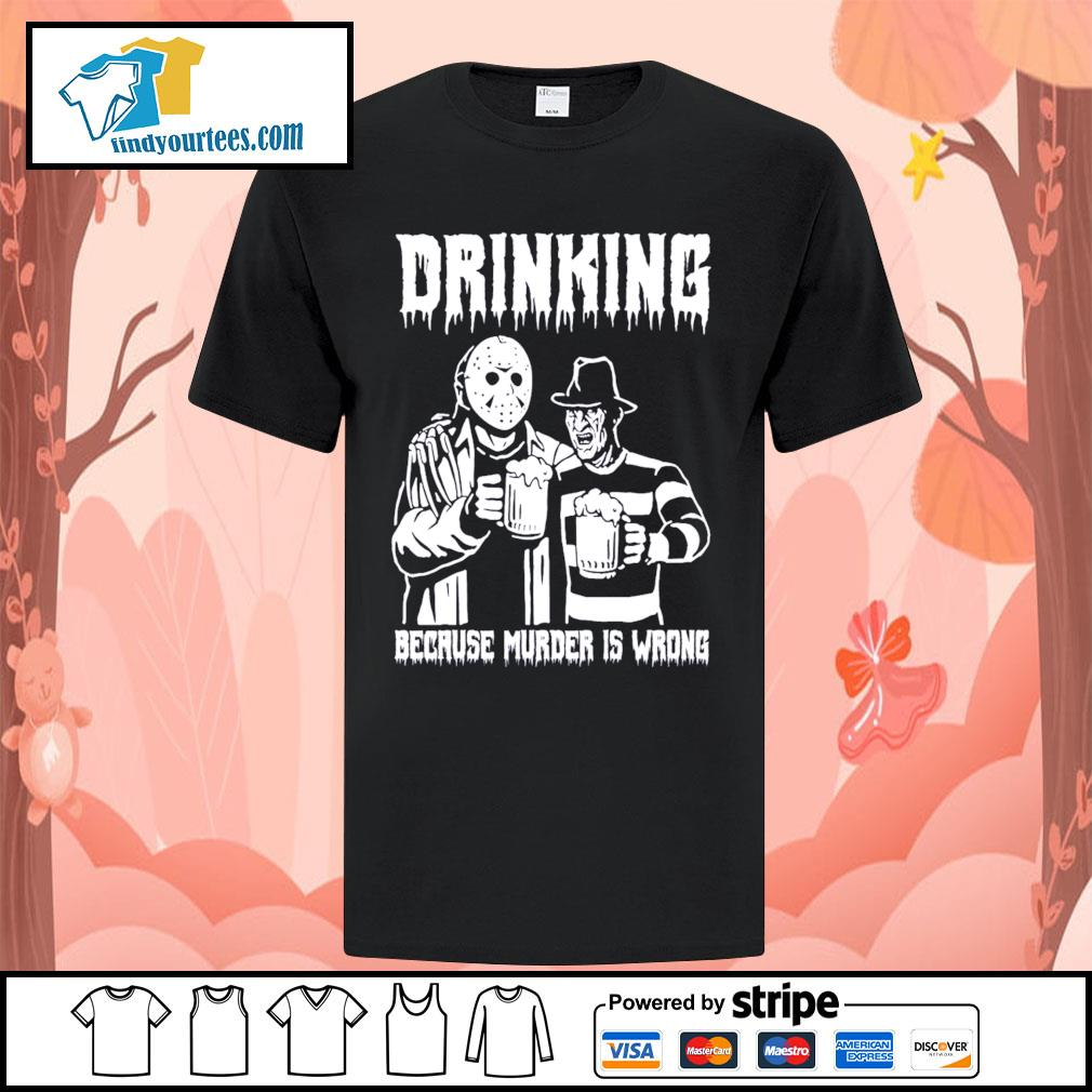 Jason Voorhees and Freddy Krueger drinking because murder is wrong shirt