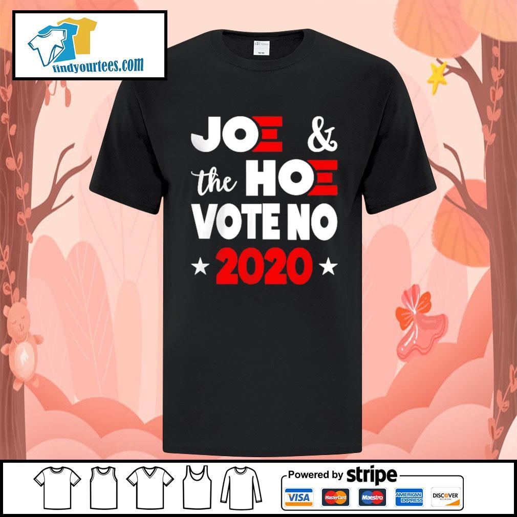 Joe and the Hoe vote no 2020 shirt