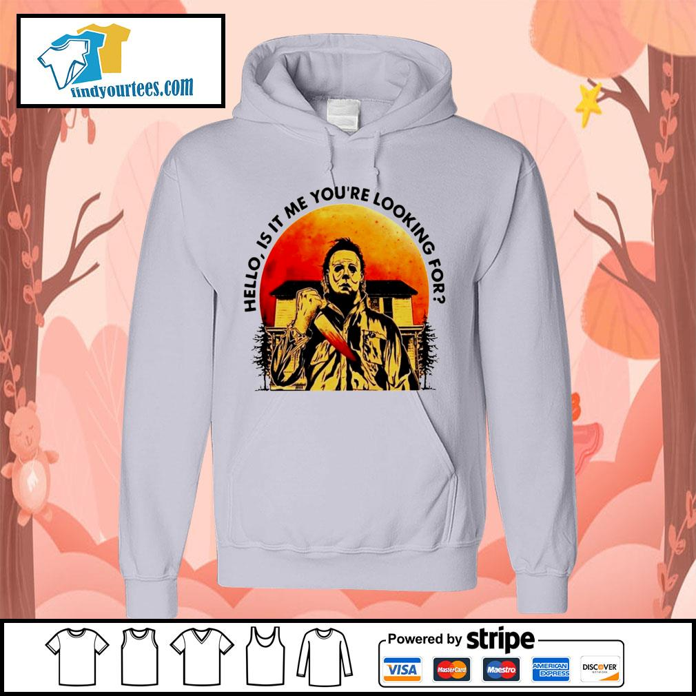 Michael Myers Hello is it me you're looking for Halloween s Hoodie