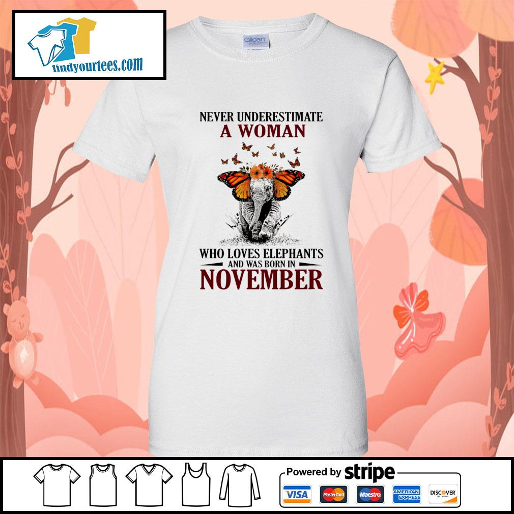 Never underestimate who loves Elephants and was born in November s Ladies-Tee