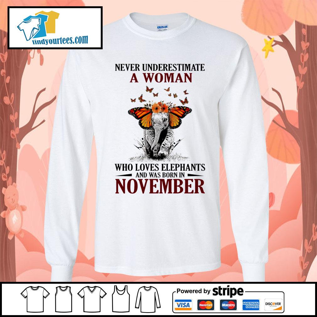 Never underestimate who loves Elephants and was born in November s Long-Sleeves-Tee