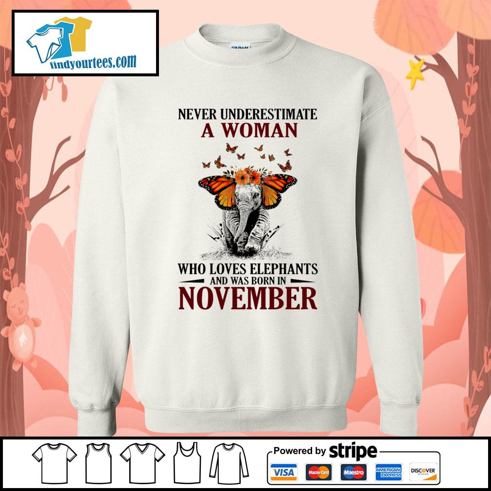 Never underestimate who loves Elephants and was born in November s Sweater