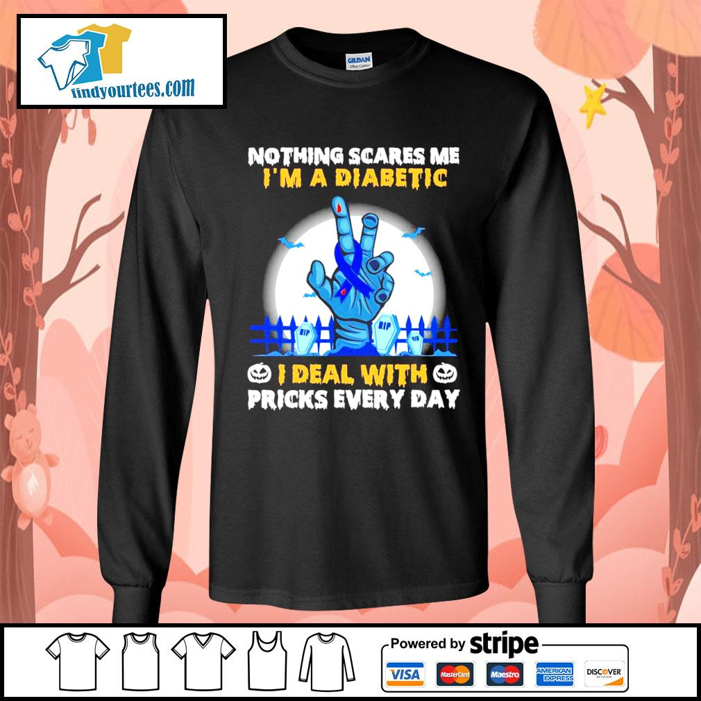 Nothing scares me I'm a diabetic I deal with pricks every day s Long-Sleeves-Tee