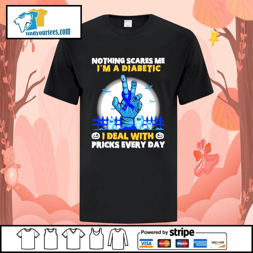 Nothing scares me I'm a diabetic I deal with pricks every day shirt