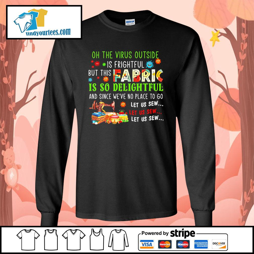Oh the Virus outside is frightful but this fabric is so delightful s Long-Sleeves-Tee