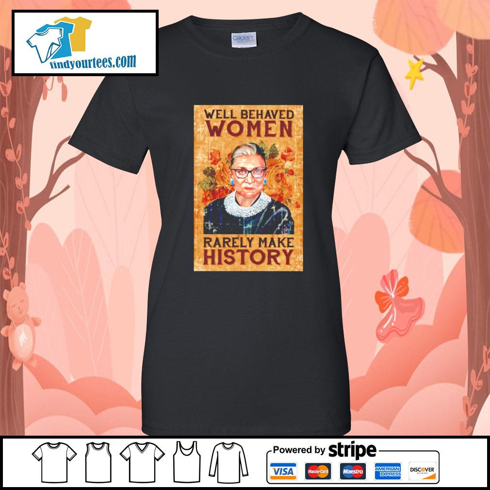 RBG Ruth Bader Ginsburg well behaved woman rarely make history s Ladies-Tee