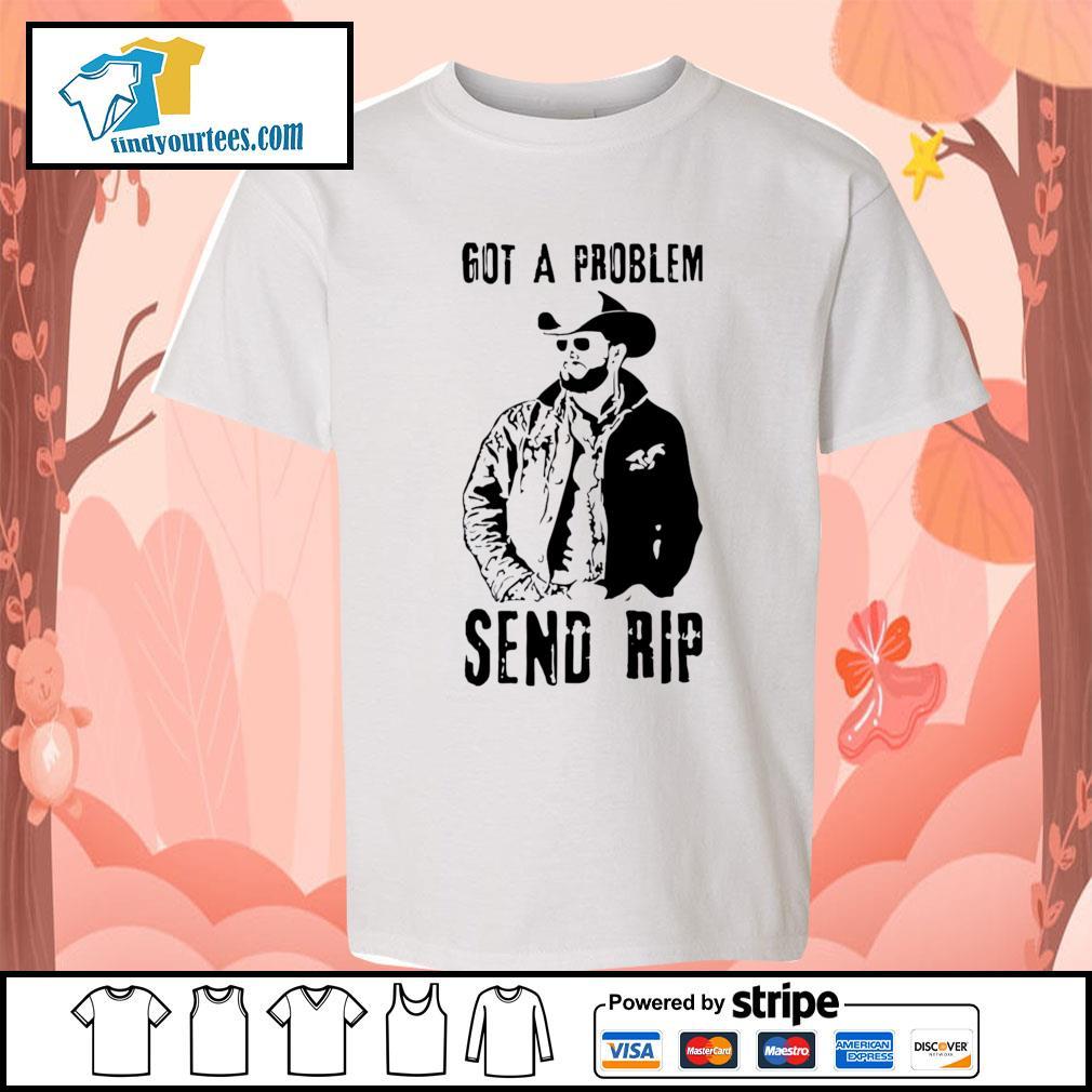 Rip Wheeler Got A Problem Send Rip s Kid-T-shirt