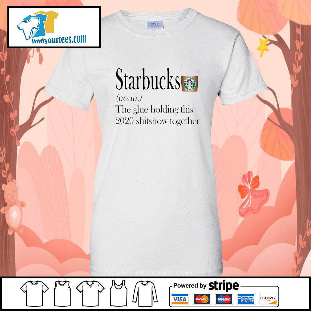 Starbucks the glue holding this 2020 shitshow together s Ladies-Tee