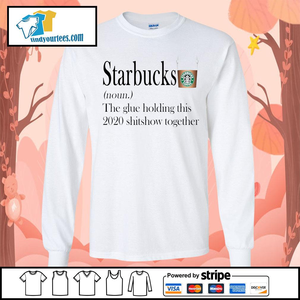 Starbucks the glue holding this 2020 shitshow together s Long-Sleeves-Tee