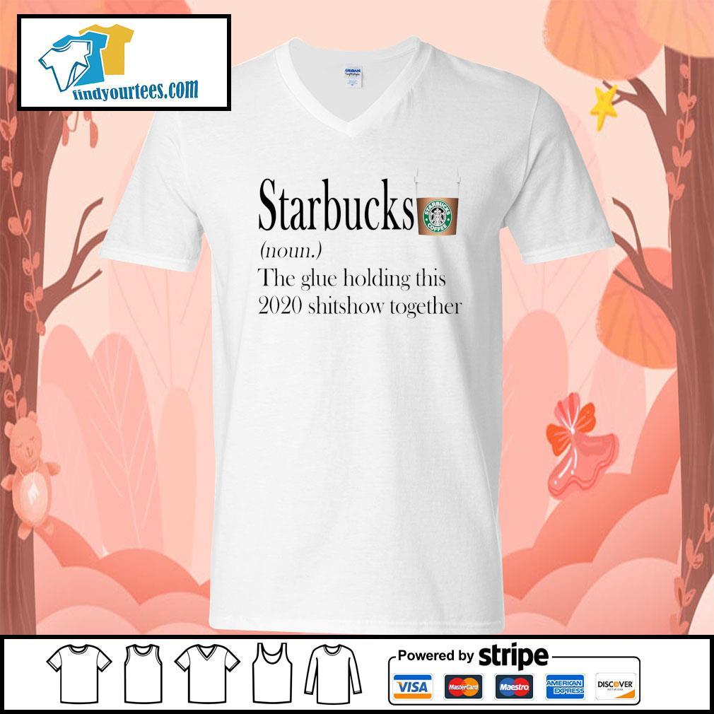 Starbucks the glue holding this 2020 shitshow together s V-neck-T-shirt