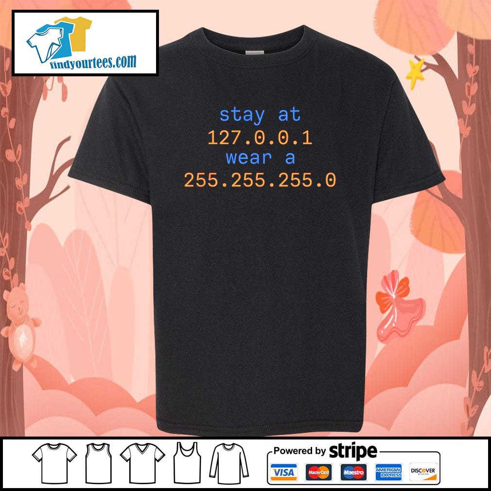 Stay at 127 0 0 1 wear a 255 255 255 0 s Kid-T-shirt
