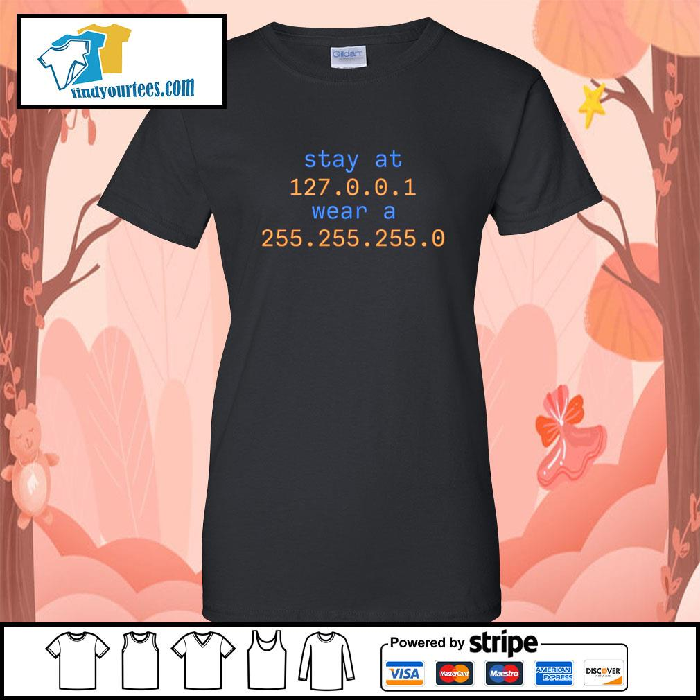 Stay at 127 0 0 1 wear a 255 255 255 0 s Ladies-Tee