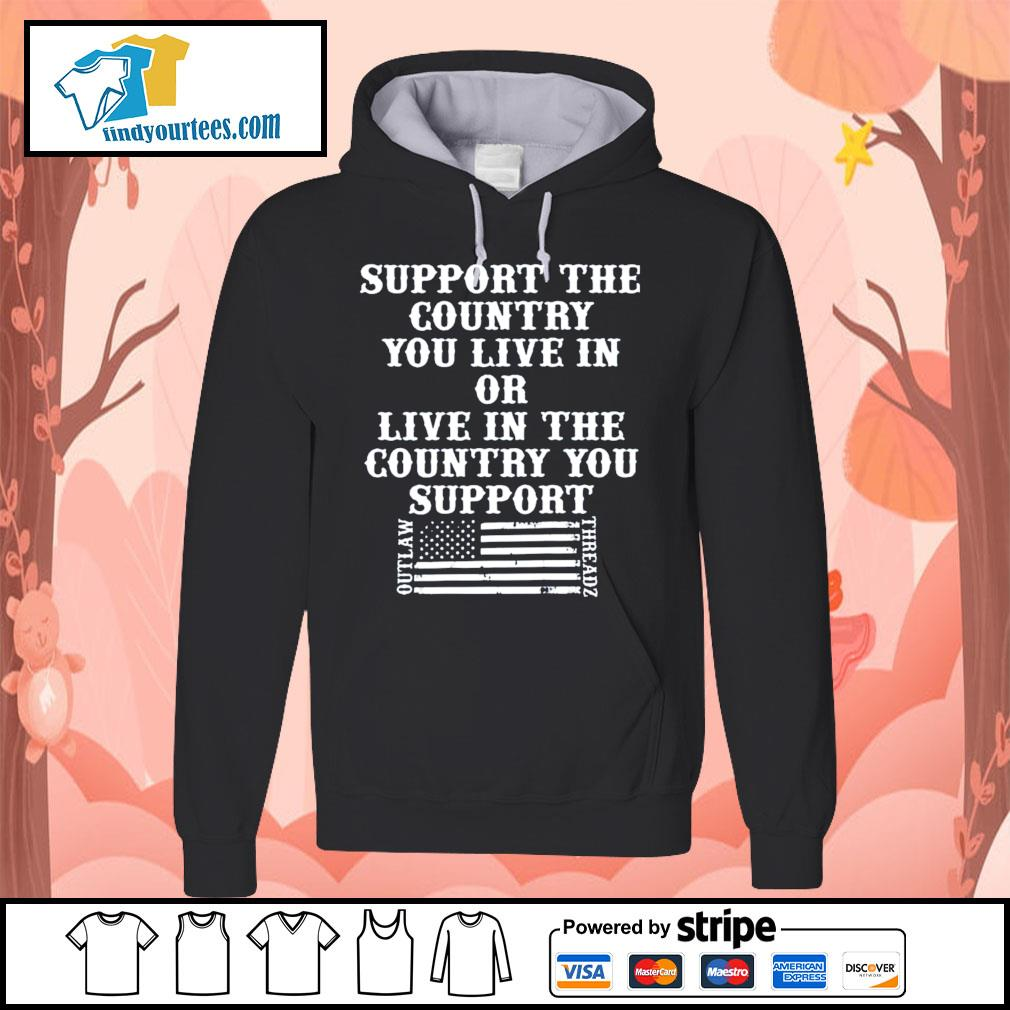Support the country you live in or live in the country you support s Hoodie