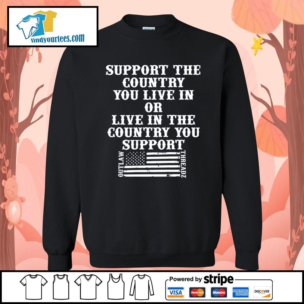 Support the country you live in or live in the country you support s Sweater