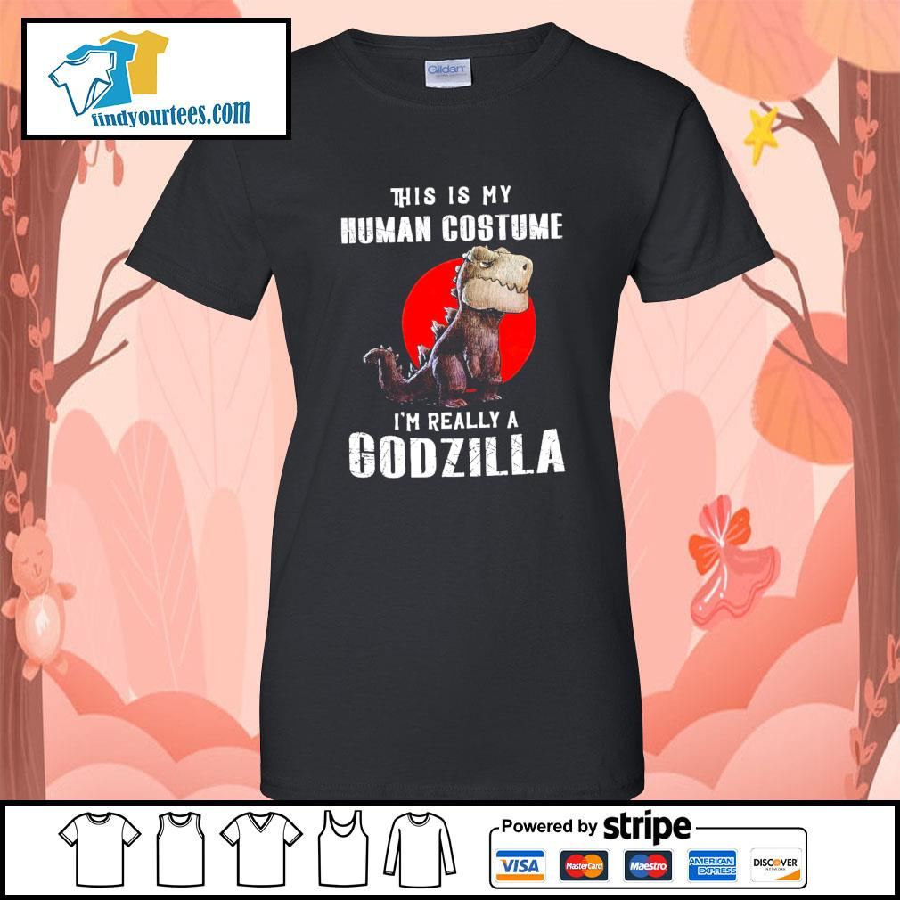 T-rex this is my human costume I'm really a Godzilla s Ladies-Tee