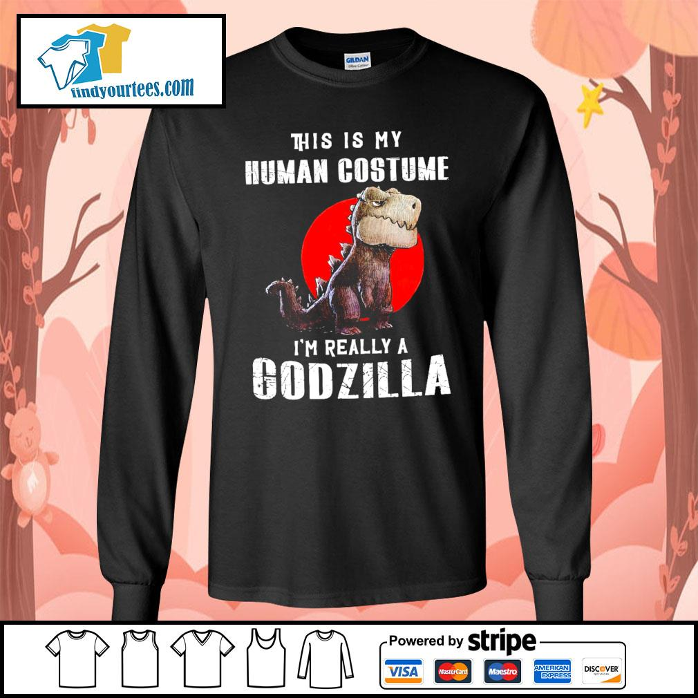 T-rex this is my human costume I'm really a Godzilla s Long-Sleeves-Tee