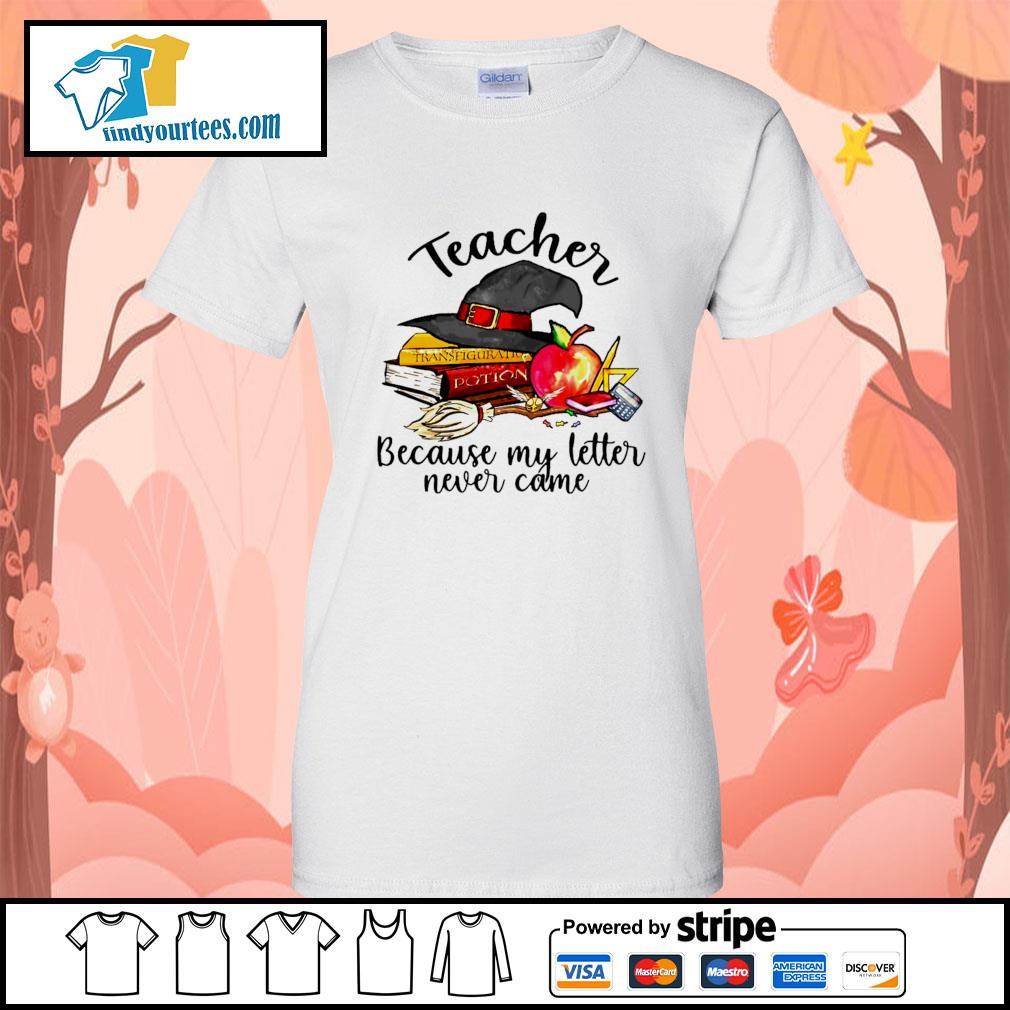 Teacher because my letter never came Halloween s Ladies-Tee