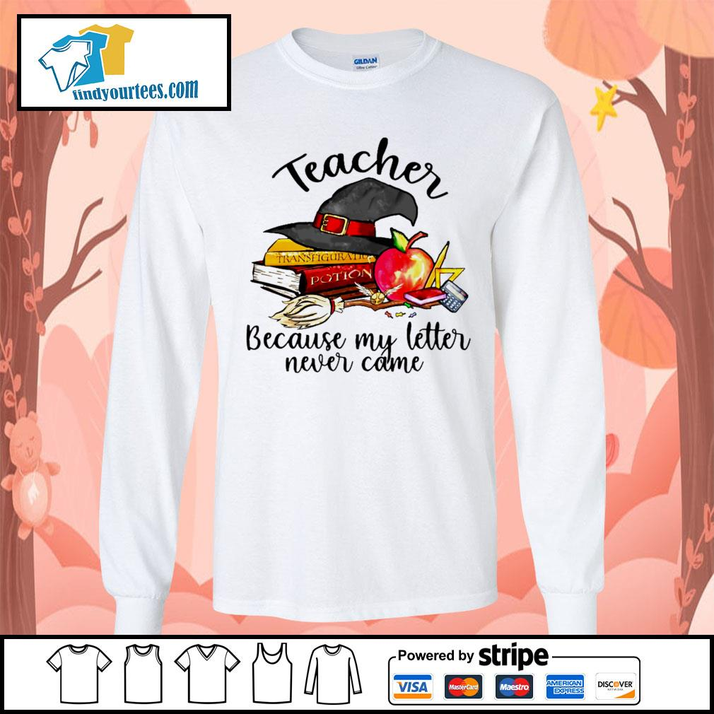 Teacher because my letter never came Halloween s Long-Sleeves-Tee