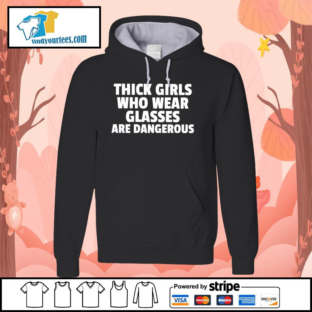 Thick girls who wear glasses are dangerous s Hoodie