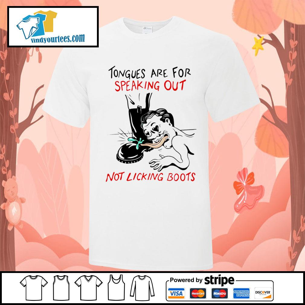 Tongues are for speaking out not licking boots shirt