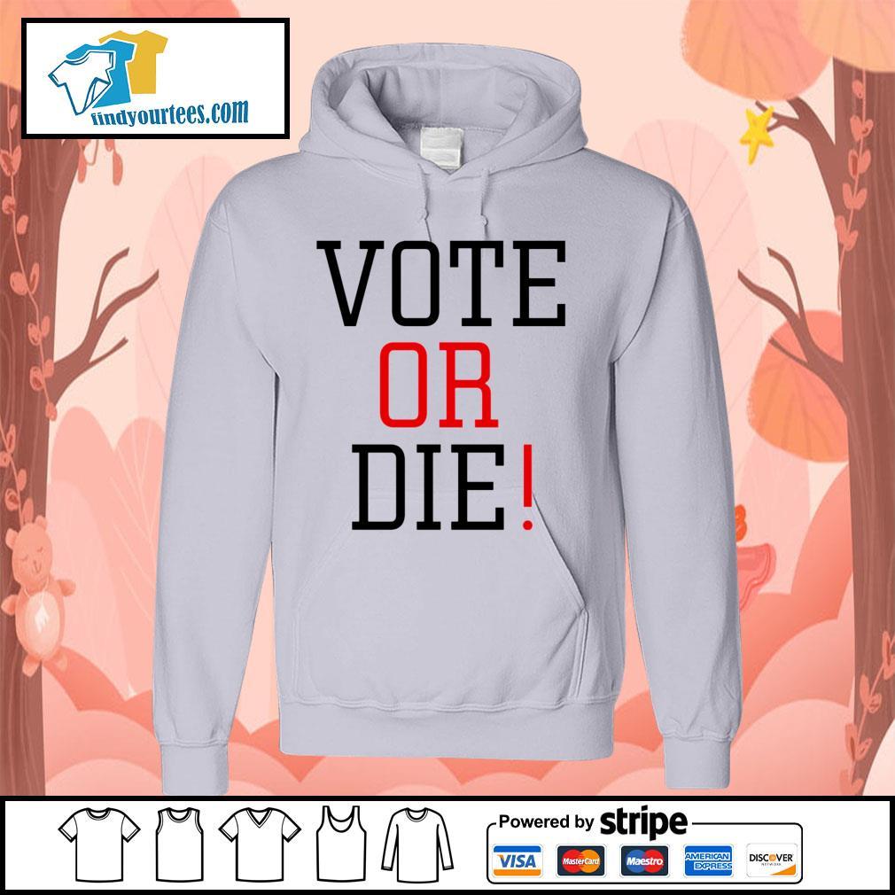 Vote Or Die s Hoodie