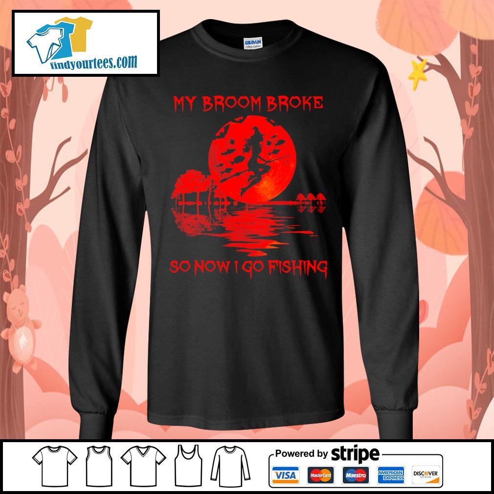 Witch my broom broke so now I go fishing Halloween s Long-Sleeves-Tee