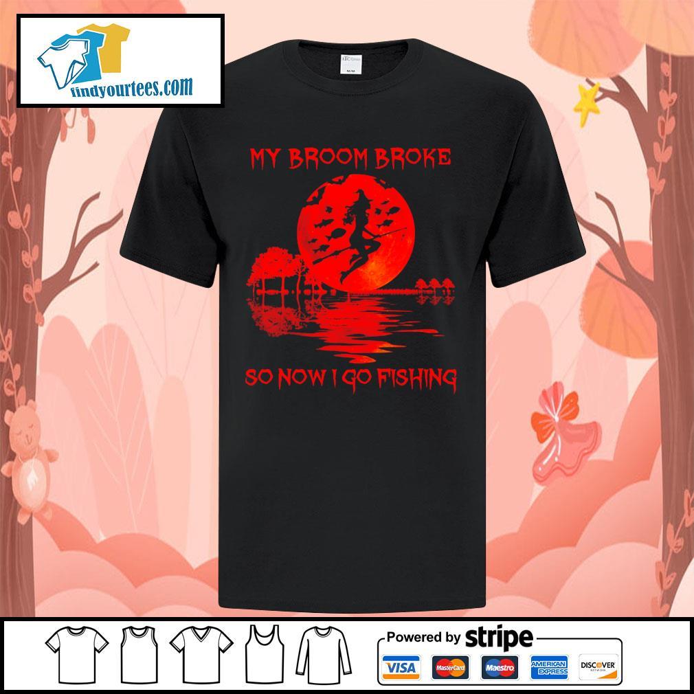 Witch my broom broke so now I go fishing Halloween shirt