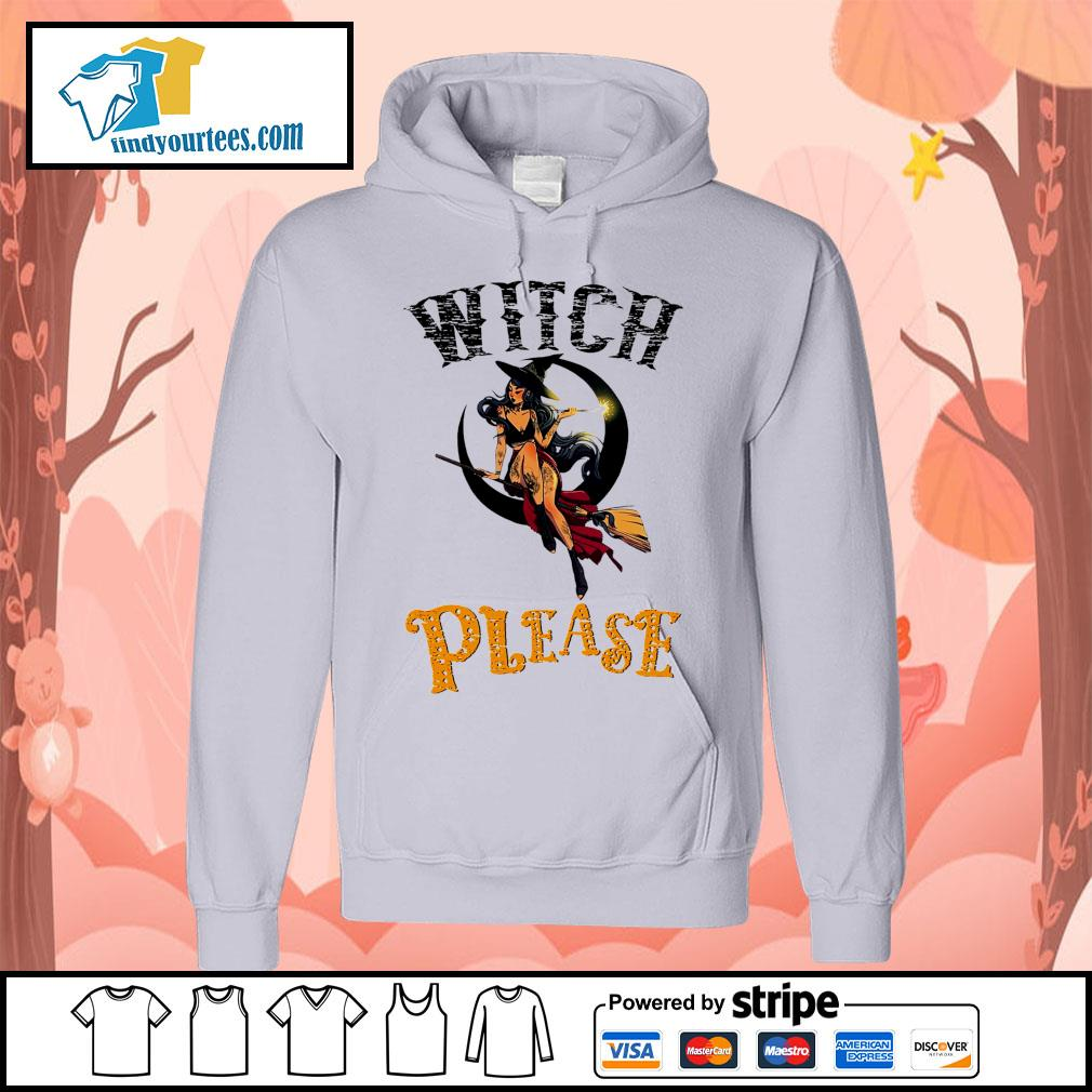 Witch please Halloween s Hoodie