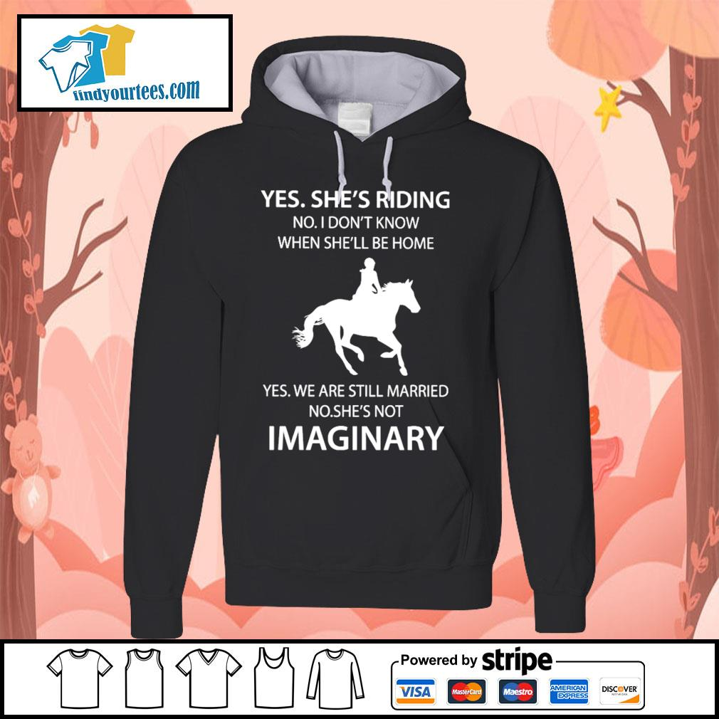 Yes she's riding no I don't know when she'll be home yes we are s Hoodie